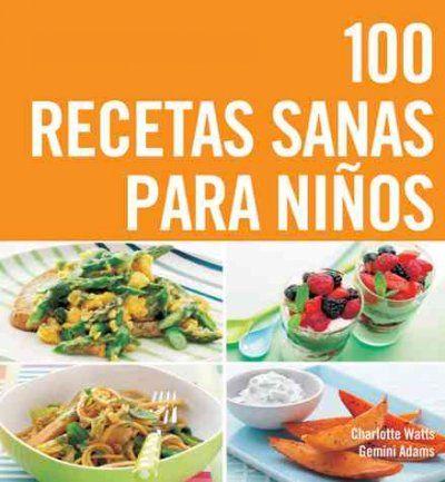 Libros 100 Recetas Sanas Para Ninos Comidas Sanas Para Ninos Recetas De Comida Saludable Comida Sana Recetas