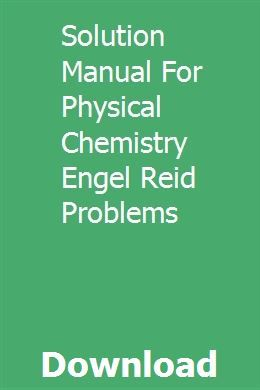 Solution Manual For Physical Chemistry Engel Reid Problems