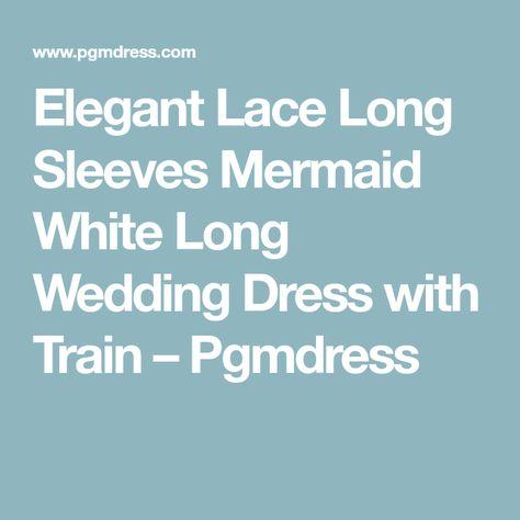 d8b8575289 Elegant Lace Long Sleeves Mermaid White Long Wedding Dress with Train –  Pgmdress