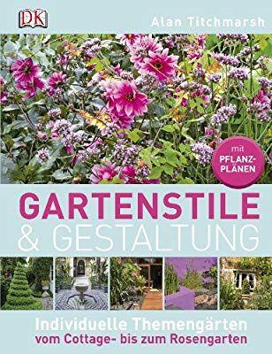 Gartenstile Gestaltung Individuelle Themengarten Vom Cottage Bis Zum Rosengarten Amazon De Alan Titchmarsh Bucher Garten Rosengarten Pflanzen