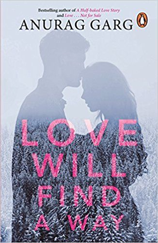 Love Will Find A Way By Anurag Garg Novels Worth Reading