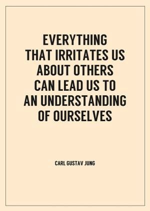 Everything that irritates us about others can lead us to an understanding of ourselves ~ Carl Jung by tidebuyreviews