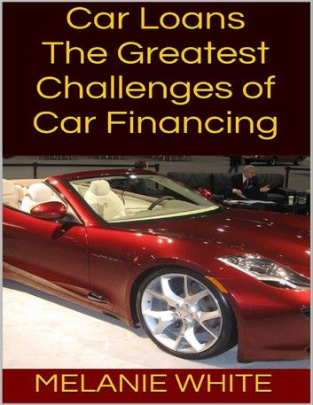 Car Loans The Greatest Challenges Of Car Financing In 2020 Car