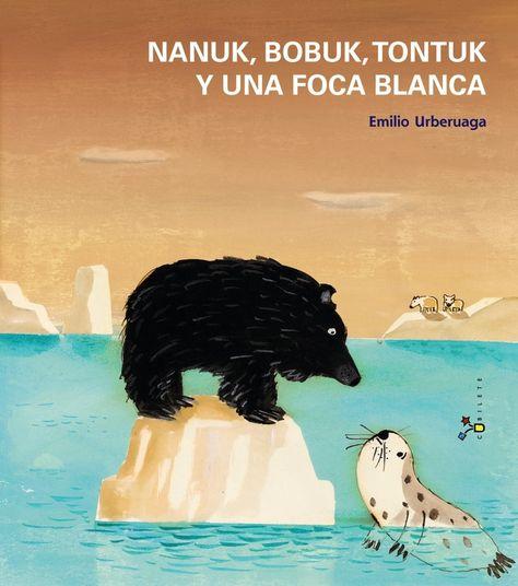 Nanuk Bobuk Tontuk Y Una Foca Blanca Autoestima Foca Ilustraciones Proyectos Educacion Infantil