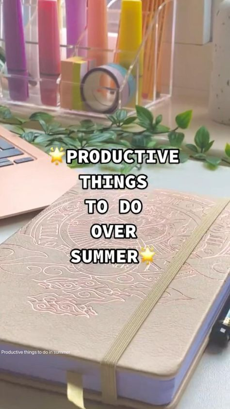 Productive things to do in summer   Glow up and organize your life during the school holidays