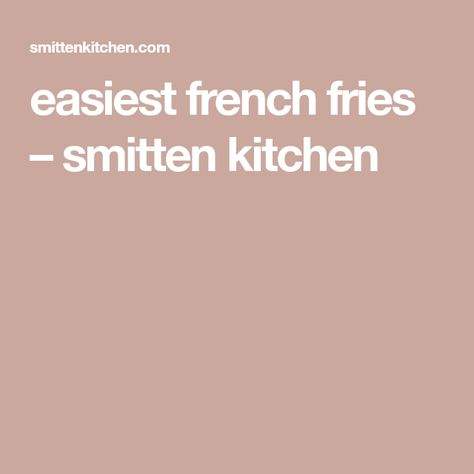 Easiest French Fries Recipe French Fries Fries Smitten Kitchen