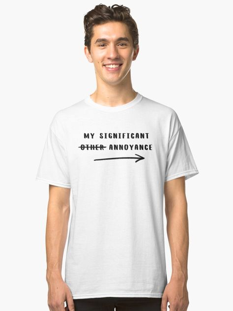 'This is my significant annoyance.' Classic T-Shirt by MultiFandomFan