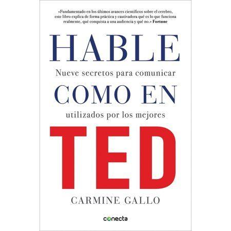 Hable Como En Ted Nueve Secretos Para Comunicar Utilizados Por Los Mejores Paperback Walmart Com Libros Para Aprender Ted Comunicar