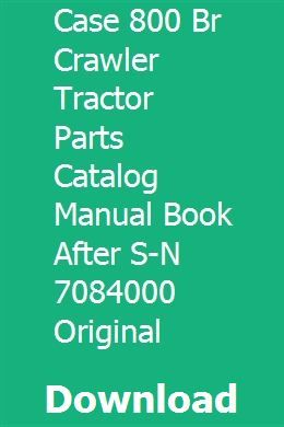 Case 800 Br Crawler Tractor Parts Catalog Manual Book After