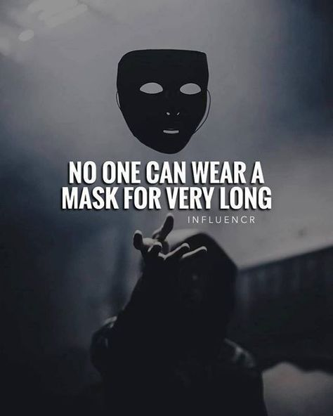 Positive Quotes : No one can wear a mask for very long..