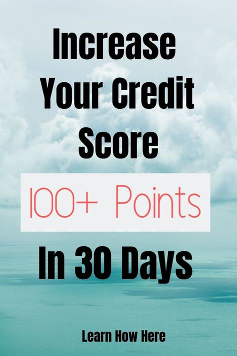 How To Increase Credit Score 100 Points Or More Fast