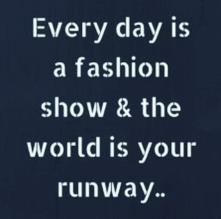 Every day is a fashion show & the world is your runway.. #fashion #life #world #runway #women #womenfashion