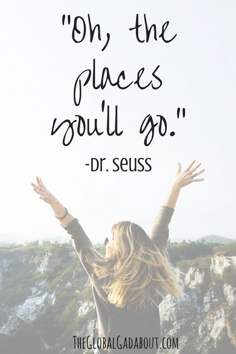 """Oh, the places you'll go."" - Dr. Seuss. Best Travel Quotes – The Global Gadabout 