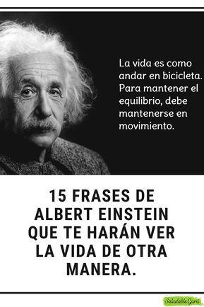 15 Frases De Albert Einstein Que Te Harán Ver La Vida De
