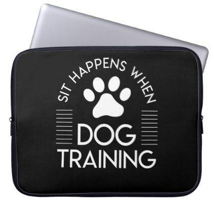 Sit Happens Dog Training Dog Trainer Shirt Laptop Sleeve Zazzle