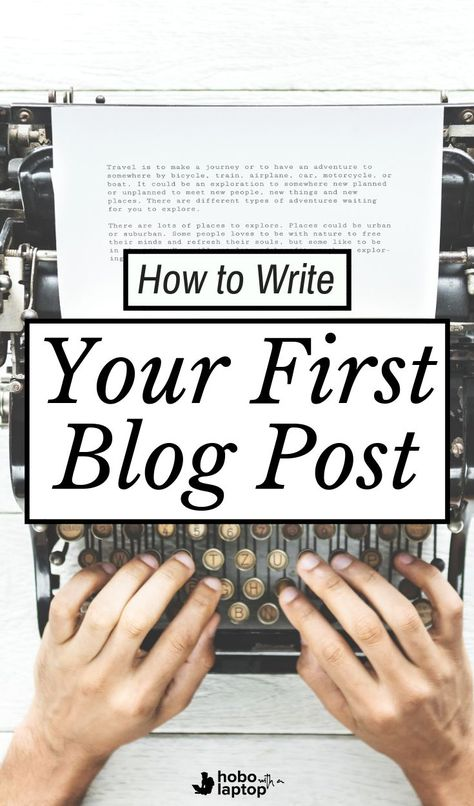 Advice on How to Write Your First Blog Post   Hobo with a Laptop