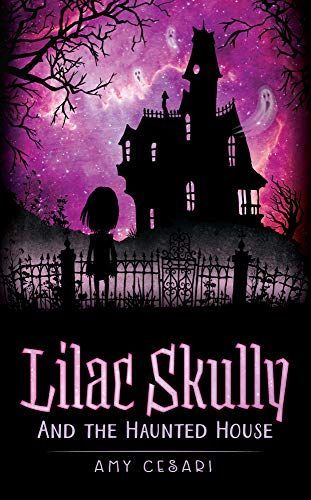 Lilac Skully and the Haunted House by Amy Cesari | Middle