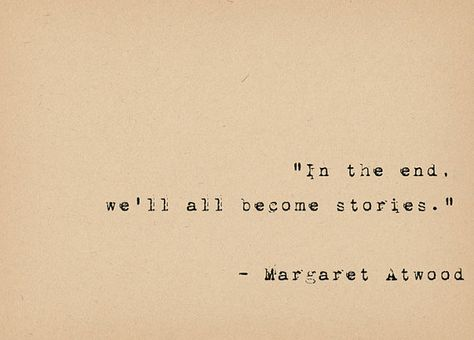 """In the end, well all become stories."" ― Margaret Atwood This lovely quote by the brilliant feminist author Margaret Atwood is typed on a vintage typewriter then printed onto textured archival paper to last and inspire you forever. *Select your print size from the drop-down menu at the"