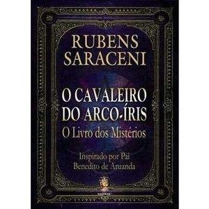 O Cavaleiro Do Arco Iris O Livro Dos Misterios Rubens Saraceni
