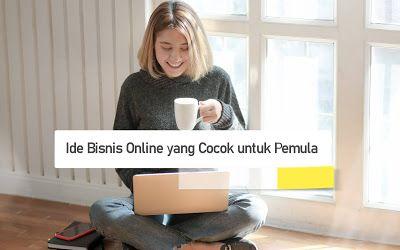 Ide Bisnis Online Paling Cocok Untuk Pemula Cocok Ide Bisnis Ide