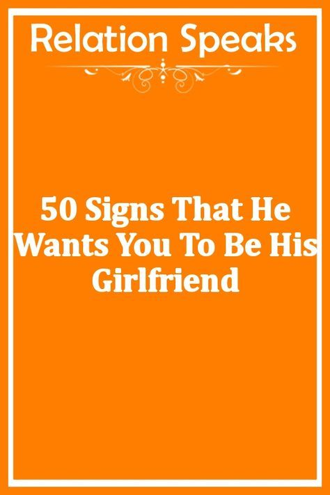 50 Signs That He Wants You To Be His Girlfriend – Relation