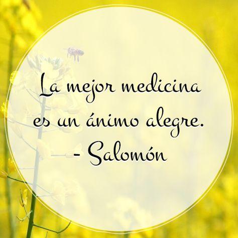 """""""La mejor medicina es un ánimo alegre"""" Salomón http://www.pinterest.com/imeba/"""