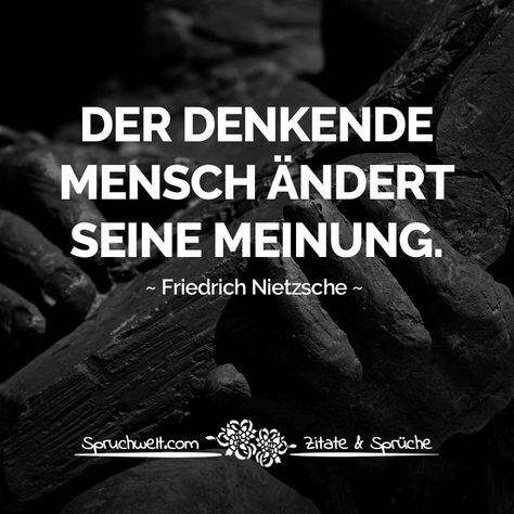 Der denkende Mensch ändert seine Meinung – Friedrich Nietzsche Zitat #zitate #sprüche #spruchbilder #deutsch #schwarzweiss   -  #PsychologyDegree #PsychologyInfographics #PsychologyOffice