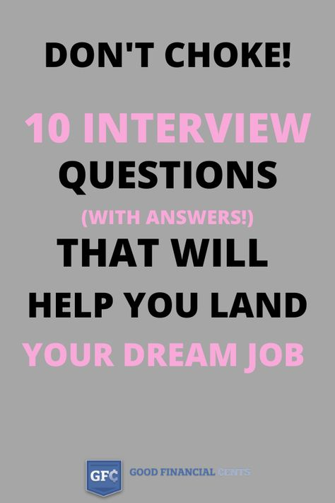Don't Choke! 10 Interview Questions (with Answers) That Will Help You Land Your Dream Job