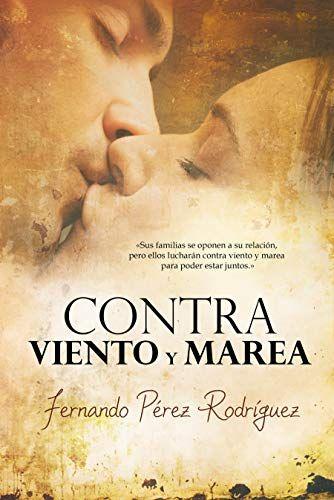 Descargar Gratis Contra Viento Y Marea De Fernando Pérez Rodríguez Pdf Epub Kindle I Love Reading Love Reading Reading