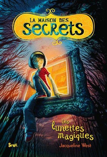 Les Lunettes Magiques La Maison Des Secrets Tome 1 Ebook By Jacqueline West Rakuten Kobo In 2020 Books Bestselling Books Text Set