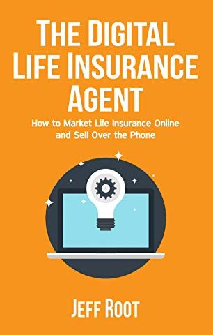The Digital Life Insurance Agent How To Market Life Insurance
