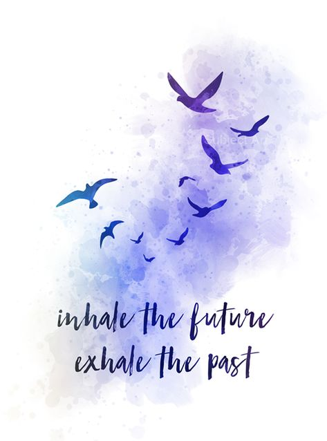 Inhale the Future Exhale the Past, ART PRINT, Quote, Yoga, Zen, Inspirational, Gift, Wall Art, birds, watercolour, gift ideas, quotes, birthday, christmas #InhaletheFutureExhalethePast #ARTPRINT #Quote #Yoga #Zen #Inspirational #Gift #WallArt #birds #watercolour #giftideas #quotes #birthday #christmas