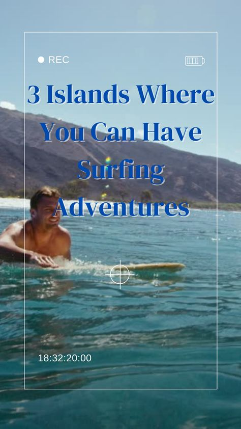 3 Islands Where You Can Have Surfing Adventures