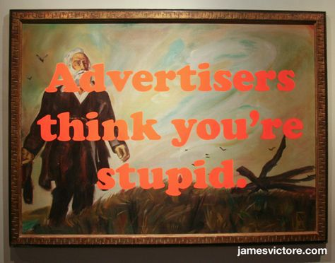 """Advertiser's think you're stupid.  54""""x40"""" (Screen print on painting)  $2500  #jamesvictore"""