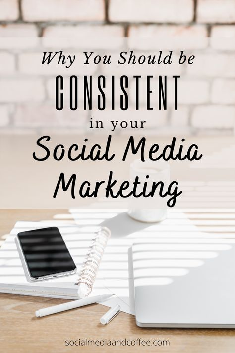 Why you Should be Consistent in your Social Media Marketing