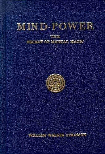 Mind Power The Secret Of Mental Magic William Walker Atkinson Mind Power Power Mindfulness