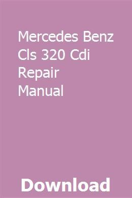 Mercedes Benz Cls 320 Cdi Repair Manual | mitingweasib