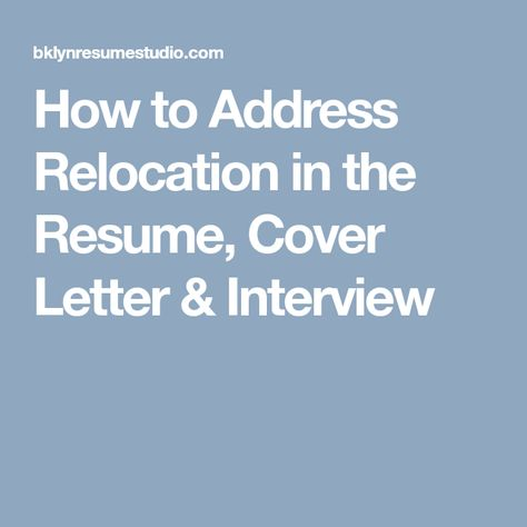 How to Address Relocation in the Resume, Cover Letter \ Interview - relocation resume
