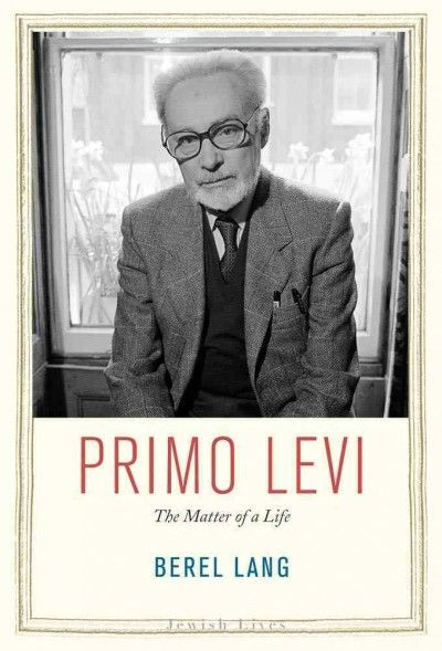 Primo Levi : the matter of a life / Berel Lang.