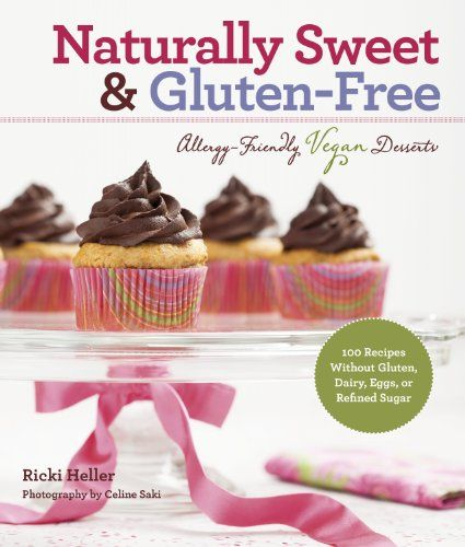 Ebook Pdf Naturally Sweet Glutenfree Allergyfriendly Vegan Desserts 100 Recipes Without Gluten Dairy Eggs Or In 2020 Gluten Free Sweet Vegan Desserts Naturally Sweet