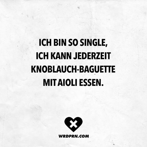Visual Statements®️ Ich bin so Single, ich kann jederzeit Knoblauch-Baguette mit Aioli essen Sprüche / Zitate / Quotes / Wordporn / witzig / lustig / Sarkasmus / Freundschaft / Beziehung / Ironie