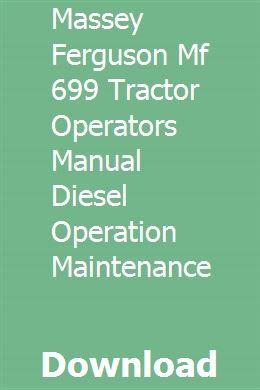 Massey Ferguson Mf 699 Tractor Operators Manual Diesel Operation Maintenance Backhoe Parts Catalog Operation And Maintenance