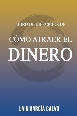 Como Atraer El Dinero Libro De Ejercicios By Lain Garc A Calvo Este Es El Complemento Ideal Para Que P In 2020 Free Ebooks Download Internet Business Download Books