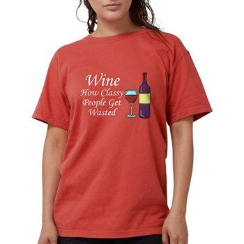 Wine Classy People Wasted Women S Classic T Shirt Wine Classy