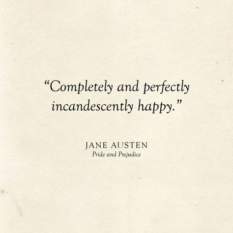 Completely and perfectly incandescently happy | Jane Austen Quote | Literary Wedding | Love Quotes