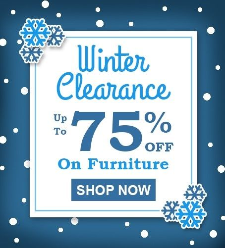 Get Up To 75% Off Furniture With Our Winter Clearance Sale ...