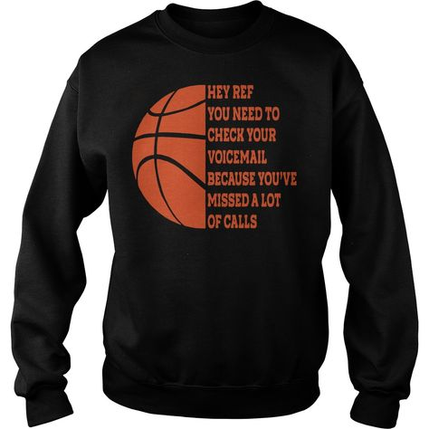Volleyball hey ref you need to check your voicemail because you've missed a lot of calls shirt, hoodie, tank top and sweater Basketball Shirt Designs, Basketball Mom Shirts, Basketball Memes, Basketball Plays, Basketball Is Life, Basketball Workouts, Basketball Gifts, Football And Basketball, Sports Shirts