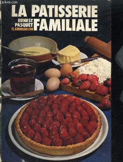 La Patisserie Familiale Plus De 700 Recettes De Patisserie Glaces Entremets De Cuisine Confiserie Pasque Recettes De Patisserie Patisserie Alimentation