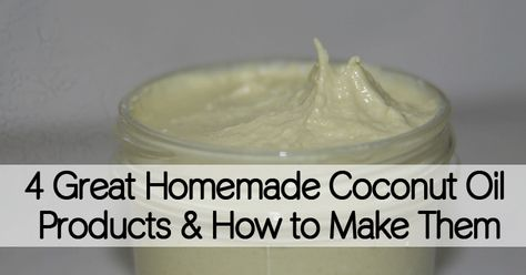 4 Great Homemade Coconut Oil Products & How to Make Them - Healthy Holistic Living