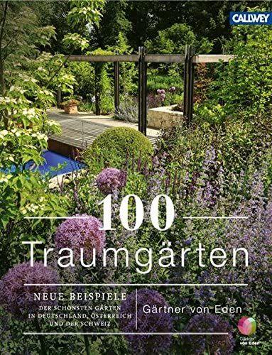 100 Traumgarten Neue Beispiele Der Schonsten Garten In Deutschland Osterrreich Und Der Schweiz Amazon De Gartner Von Eden Garten Traumgarten Schone Garten